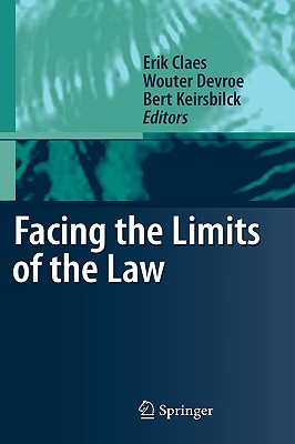Facing the Limits of the Law By Claes, Erik (EDT)/ Devroe, Wouter (EDT)/ Keirsbilck, Bert (EDT)